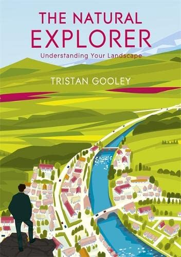 The Natural Explorer: Understanding Your Landscape By Tristan Gooley