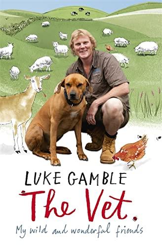The Vet 1: my wild and wonderful friends By Luke Gamble