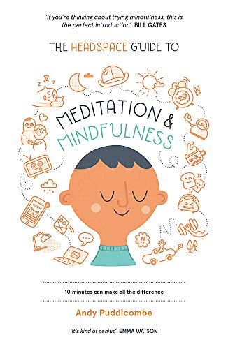 The Headspace Guide to... Mindfulness & Meditation: 10 Minutes Can Make All the Difference by Andy Puddicombe