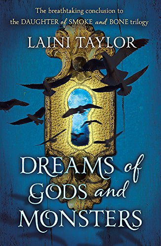 Dreams of Gods and Monsters: The Sunday Times Bestseller. Daughter of Smoke and Bone Trilogy Book 3 By Laini Taylor