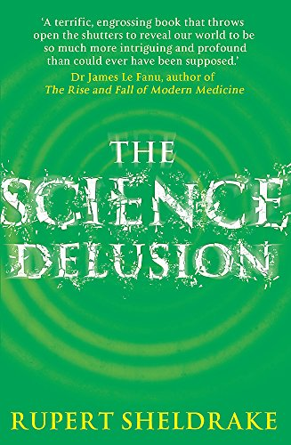 The Science Delusion: Feeling the Spirit of Enquiry by Rupert Sheldrake
