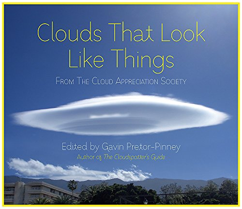 Clouds That Look Like Things: From the Cloud Appreciation Society by Gavin Pretor-Pinney