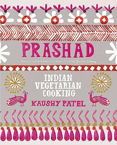 Vegetarian Indian Cooking: Prashad By Kaushy Patel