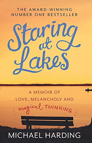 Staring at Lakes: A Memoir of Love, Melancholy and Magical Thinking By Michael Harding