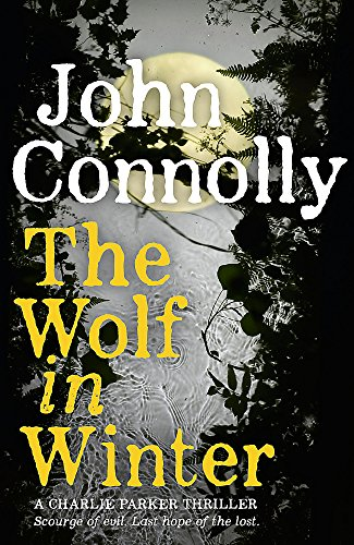 The Wolf in Winter: A Charlie Parker Thriller: 12 By John Connolly