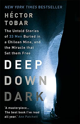 Deep Down Dark: The Untold Stories of 33 Men Buried in a Chilean Mine, and the Miracle that Set them Free By Hector Tobar