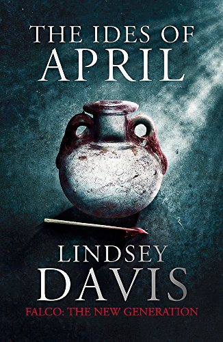 The Ides of April: Falco: The New Generation by Lindsey Davis