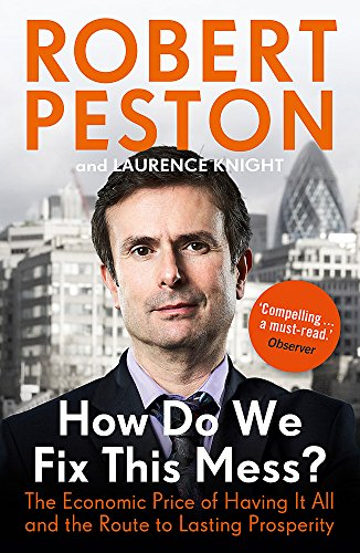 How Do We Fix This Mess?: The Economic Price of Having it All, and the Route to Lasting Prosperity by Robert Peston