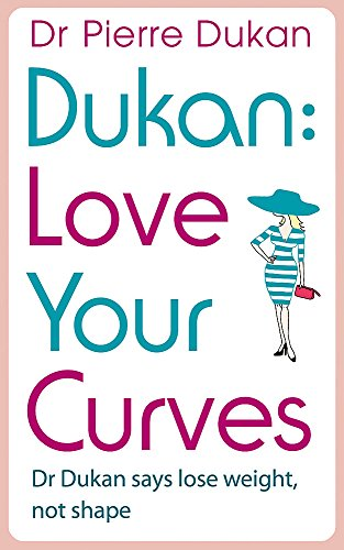 Love Your Curves: Dr Dukan Says Lose Weight, Not Shape By Dr Pierre Dukan
