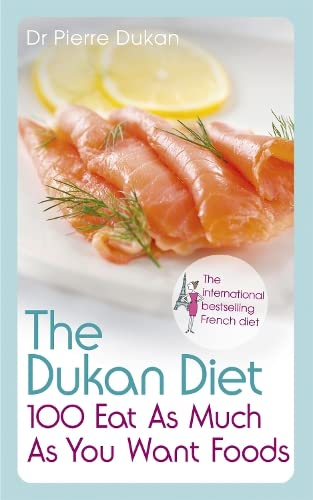 The Dukan Diet 100 Eat as Much as You Want Foods by Pierre Dukan