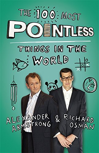 The 100 Most Pointless Things in the World: A Pointless Book Written by the Presenters of the Hit BBC 1 TV Show by Alexander Armstrong