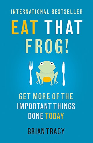 Eat That Frog!: Get More Of The Important Things Done Today By Brian Tracy
