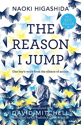 Reason I Jump: one boy's voice from the silence of autism By Naoki Higashida
