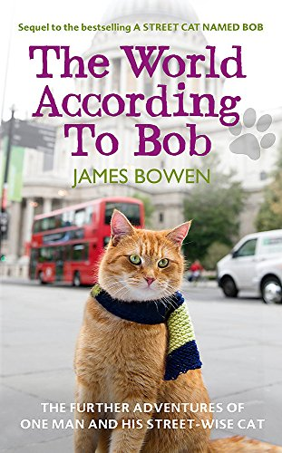 The World According to Bob: The Further Adventures of One Man and His Street-wise Cat by James Bowen