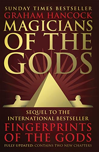 Magicians of the Gods: The Forgotten Wisdom of Earth's Lost Civilisation – the Sequel to Fingerprints of the Gods By Graham Hancock