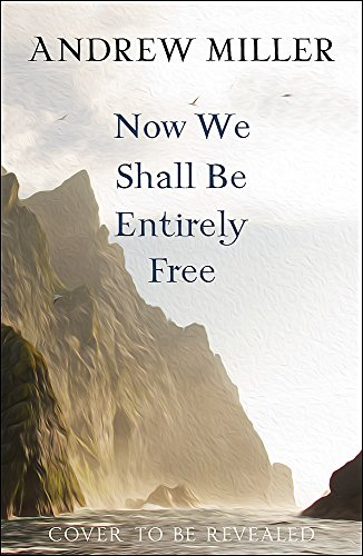 Now We Shall Be Entirely Free By Andrew Miller