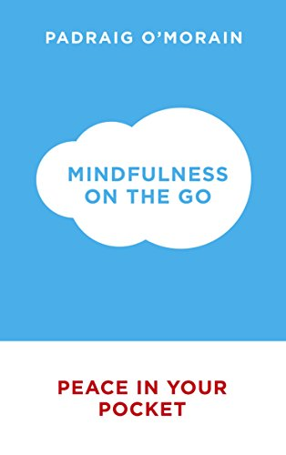 Mindfulness on the Go: Peace in Your Pocket by Padraig O'Morain