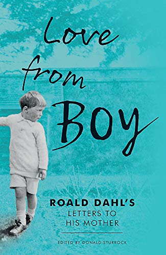 Love from Boy: Roald Dahl's Letters to his Mother By Donald Sturrock