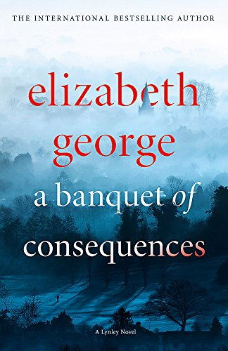 A Banquet of Consequences: An Inspector Lynley Novel by Elizabeth George