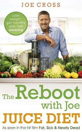 The Reboot with Joe Juice Diet – Lose weight, get healthy and feel amazing: As seen in the hit film 'Fat, Sick & Nearly Dead' By Joe Cross