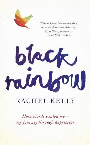 Black Rainbow: How Words Healed Me: My Journey Through Depression by Rachel Kelly