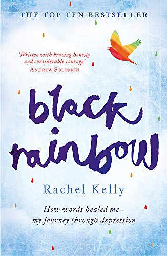 Black Rainbow: How Words Healed Me: My Journey Through Depression by Rachel Kelly