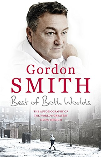 The Best of Both Worlds: The autobiography of the world's greatest living medium by Gordon Smith