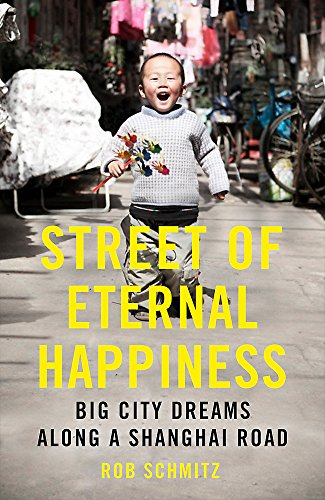 Street of Eternal Happiness: Big City Dreams Along a Shanghai Road By Rob Schmitz