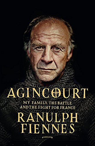 Agincourt: My Family, the Battle and the Fight for France by Sir Ranulph Fiennes, Bt OBE