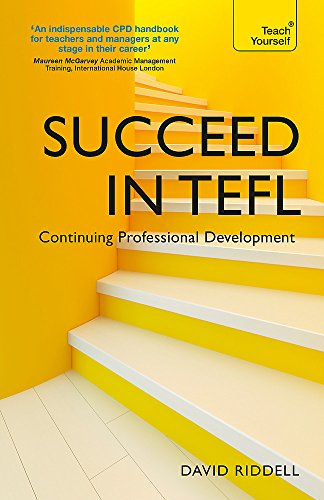 Succeed in TEFL - Continuing Professional Development: Teaching English as a Foreign Language with Teach Yourself By David Riddell