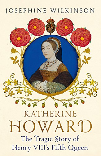 Katherine Howard By Josephine Wilkinson