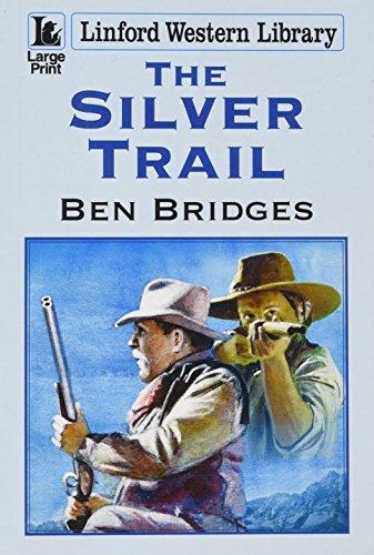 The Silver Trail By Ben Bridges