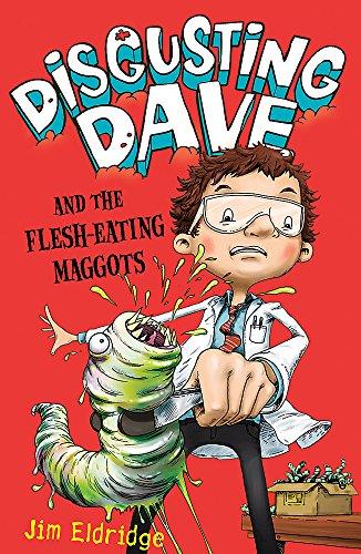 Disgusting Dave and the Flesh-Eating Maggots By Jim Eldridge
