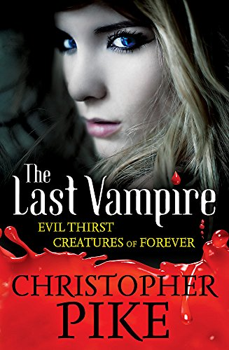 Volume 3: Evil Thirst & Creatures of Forever: Books 5 & 6 (Last Vampire) By Christopher Pike