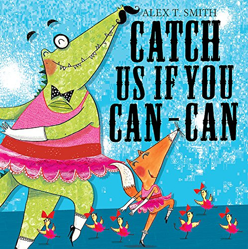 Catch Us If You Can-Can! By Alex T. Smith