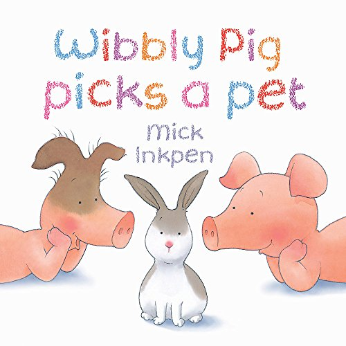 Wibbly Pig Picks a Pet By Mick Inkpen