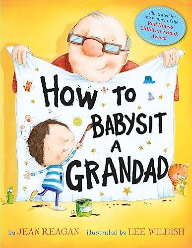 How to Babysit a Grandad How to Babysit a Grandad By Jean Reagan