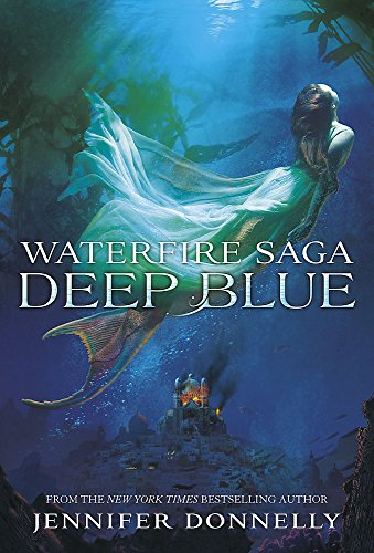 Deep Blue: Book 1 (Waterfire Saga) By Jennifer Donnelly