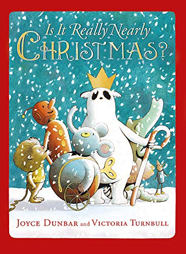 Is it Really Nearly Christmas? By Joyce Dunbar