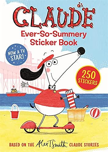 Claude TV Tie-ins: Claude Ever-So-Summery Sticker Book By Alex T. Smith