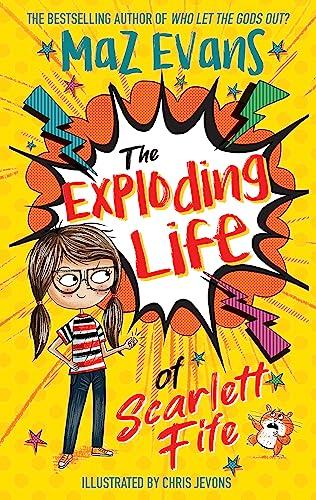 The Exploding Life of Scarlett Fife By Maz Evans