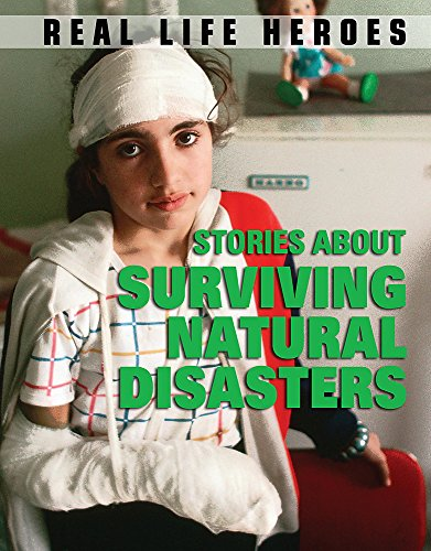 Real Life Heroes: Stories About Surviving Natural Disasters By Dr Jen Green