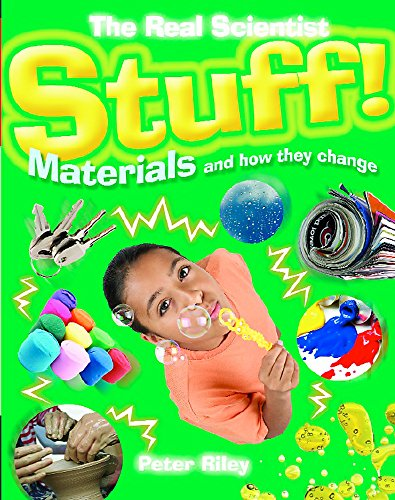 The Real Scientist: Stuff-Materials and How They Change By Peter Riley