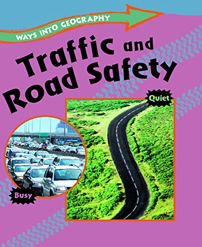 Ways into Geography: Traffic and Road Safety By Louise Spilsbury
