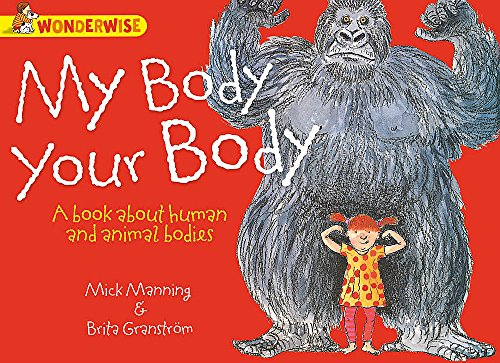 Human Body, Animal Bodies: My Body, Your Body: A book about human and animal bodies By Mick Manning