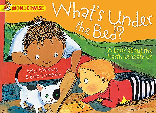What's Under the Bed?: A Book About the Earth Beneath Us by Mick Manning