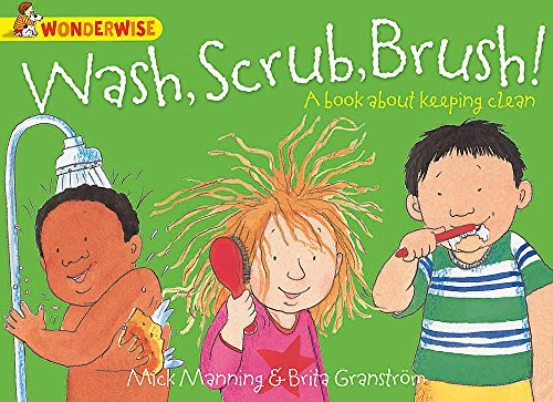 Wash, Scrub, Brush: A book about keeping clean (Wonderwise) By Mick Manning