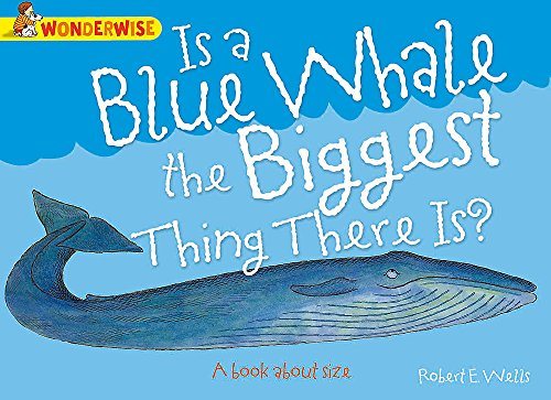 Is A Blue Whale The Biggest Thing There is?: A book about size (Wonderwise) By Robert E. Wells