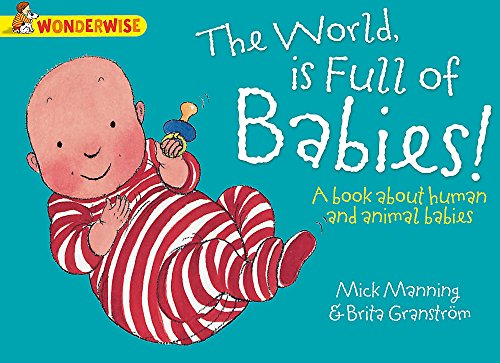The World Is Full Of Babies: A book about human and animal babies (Wonderwise) By Mick Manning