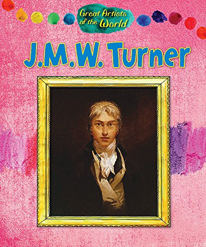 Great Artists of the World: JMW Turner By Alix Wood